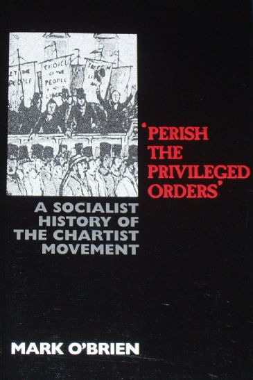 Perish the Privaleged Orders - A Socialist History of the Chartist Movement